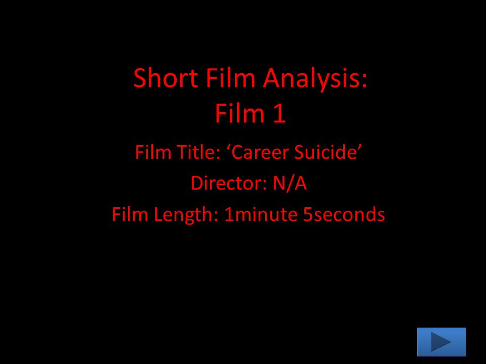 Short Film Analysis: Film 1 Film Title: 'Career Suicide' Director: N/A Film Length: 1minute 5seconds