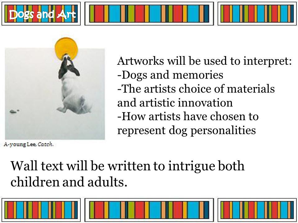 Artworks will be used to interpret: -Dogs and memories -The artists choice of materials and artistic innovation -How artists have chosen to represent