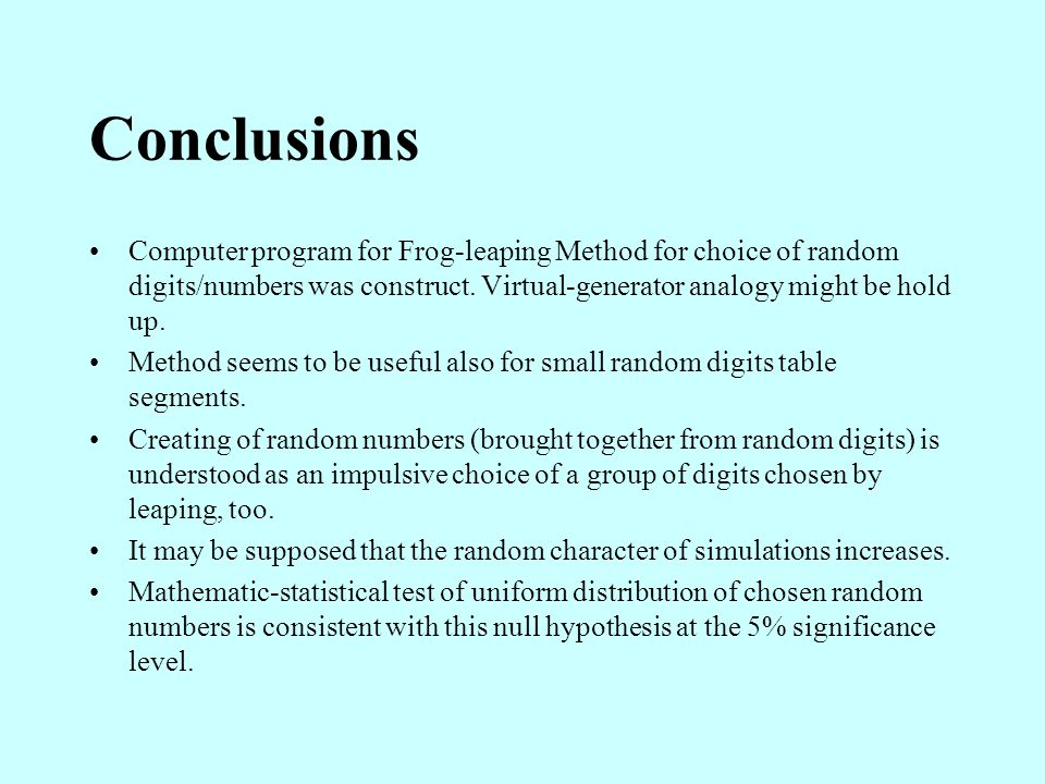 Conclusions Computer program for Frog-leaping Method for choice of random digits/numbers was construct. Virtual-generator analogy might be hold up. Me
