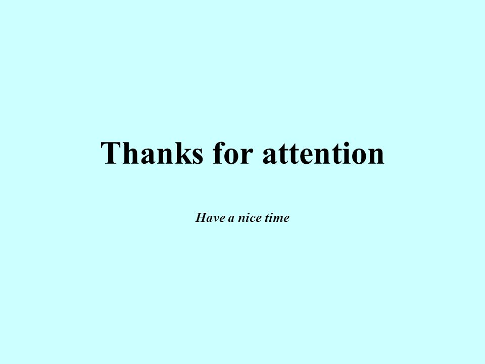 Thanks for attention Have a nice time