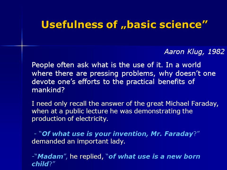 "I need only recall the answer of the great Michael Faraday, when at a public lecture he was demonstrating the production of electricity. - ""Of what us"