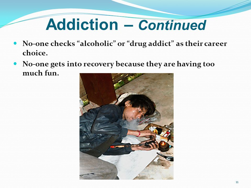 Addiction – Continued No-one checks alcoholic or drug addict as their career choice.