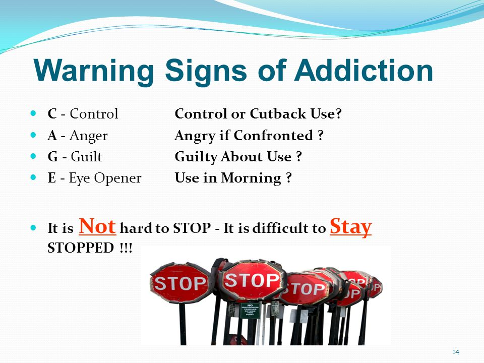 Warning Signs of Addiction C - Control Control or Cutback Use.