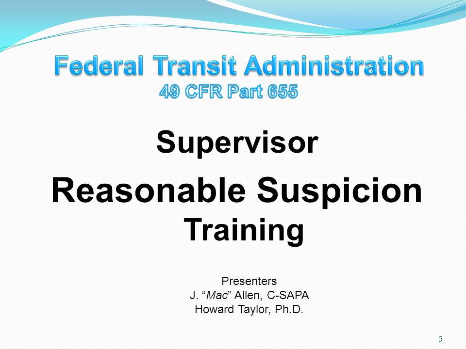 FTA Educational Requirements Informational Material and Employee Assistance Hotline – If Available Training: Covered Employees – 1 hour Effects and Consequences of Drug Use Signs and Symptoms Training: Supervisors – 2 hours (Reasonable Suspicion) 1 hour on Alcohol Misuse 1 hour on Drug Misuse On Physical, Behavioral Speech and Performance Indicators of Use No Requirement for Recurrent Training 6