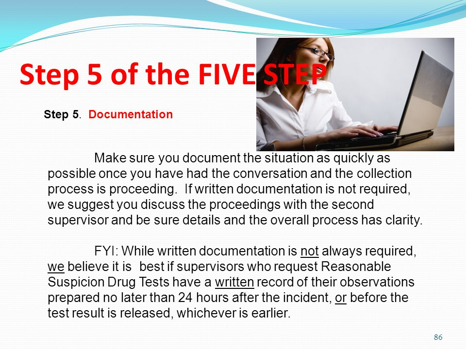 Step 5 of the FIVE STEP Make sure you document the situation as quickly as possible once you have had the conversation and the collection process is proceeding.
