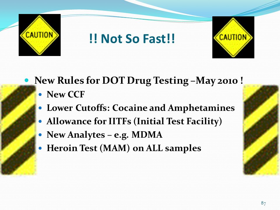 !. Not So Fast!. New Rules for DOT Drug Testing –May 2010 .