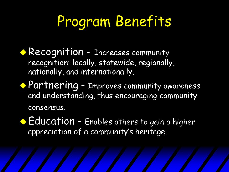 Program Benefits u Recognition - Increases community recognition: locally, statewide, regionally, nationally, and internationally.