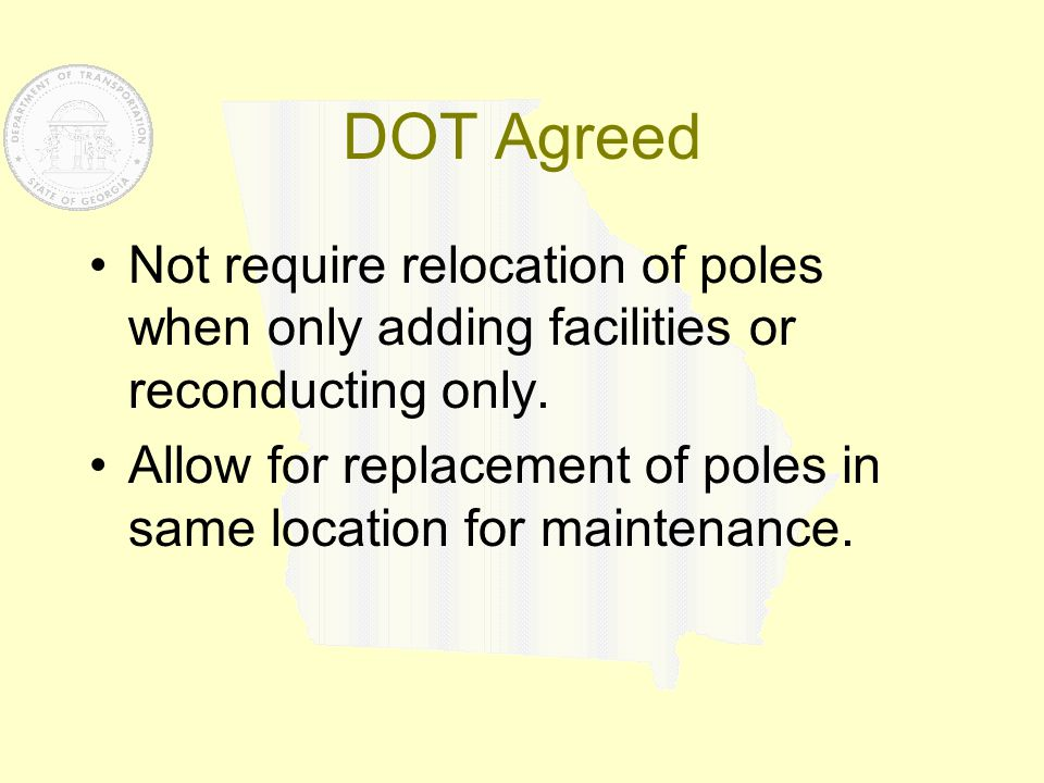 DOT Agreed Not require relocation of poles when only adding facilities or reconducting only. Allow for replacement of poles in same location for maint
