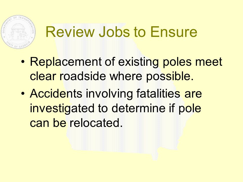 Review Jobs to Ensure Replacement of existing poles meet clear roadside where possible. Accidents involving fatalities are investigated to determine i