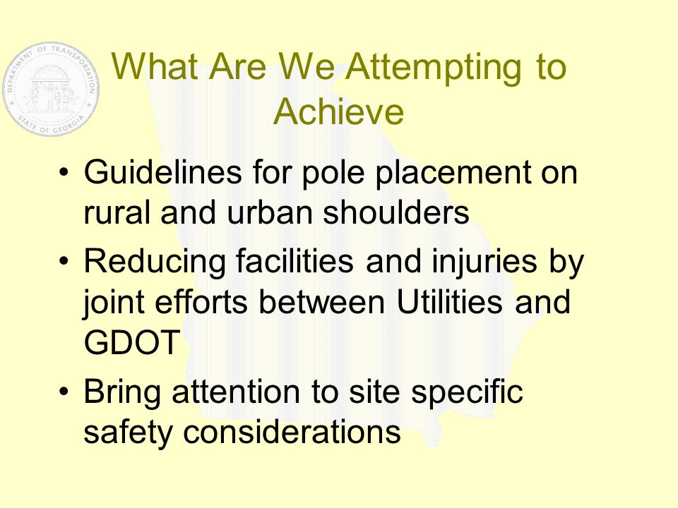 What Are We Attempting to Achieve Guidelines for pole placement on rural and urban shoulders Reducing facilities and injuries by joint efforts between