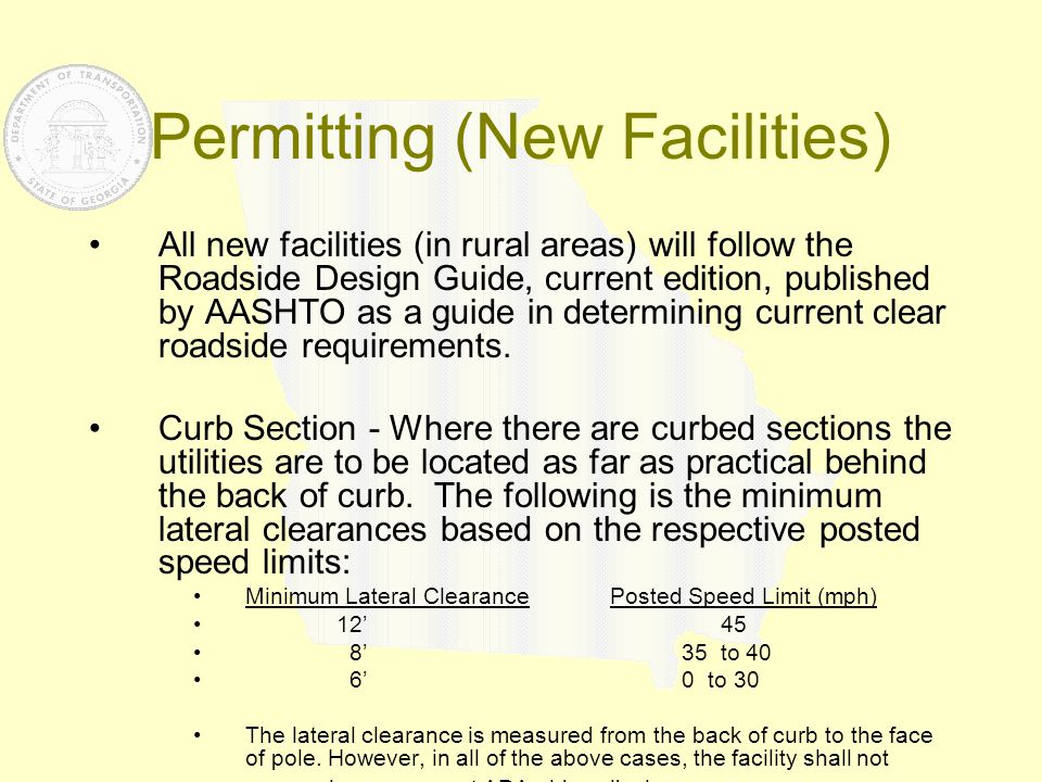 Permitting (New Facilities) All new facilities (in rural areas) will follow the Roadside Design Guide, current edition, published by AASHTO as a guide