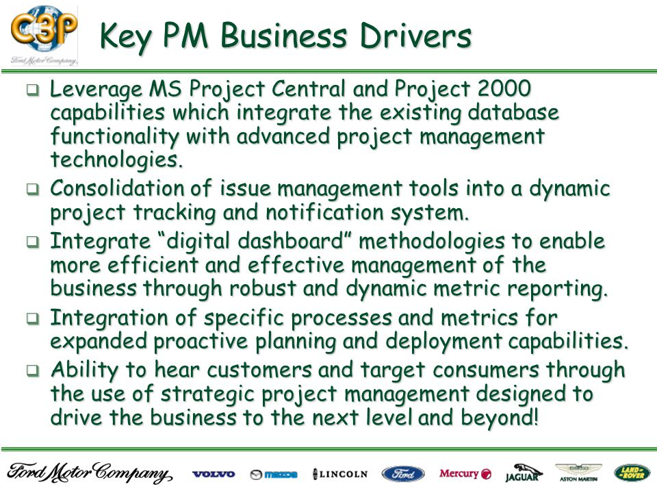 Key PM Business Drivers  Leverage MS Project Central and Project 2000 capabilities which integrate the existing database functionality with advanced project management technologies.
