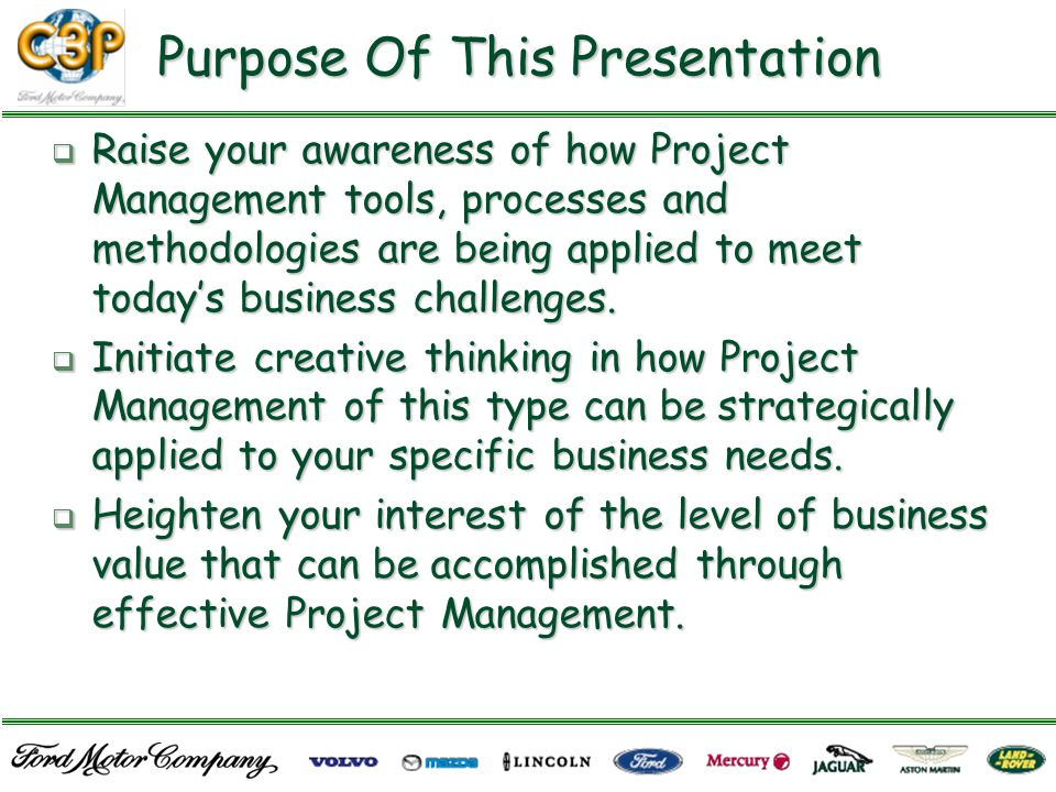 Purpose Of This Presentation  Raise your awareness of how Project Management tools, processes and methodologies are being applied to meet today's business challenges.