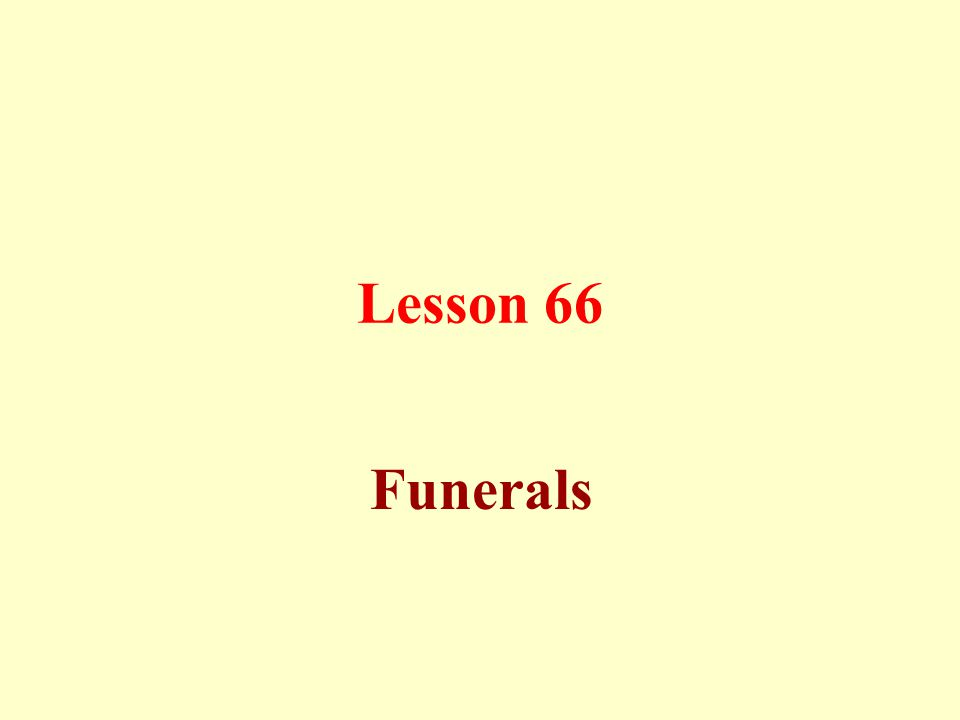 Lesson 66 Funerals
