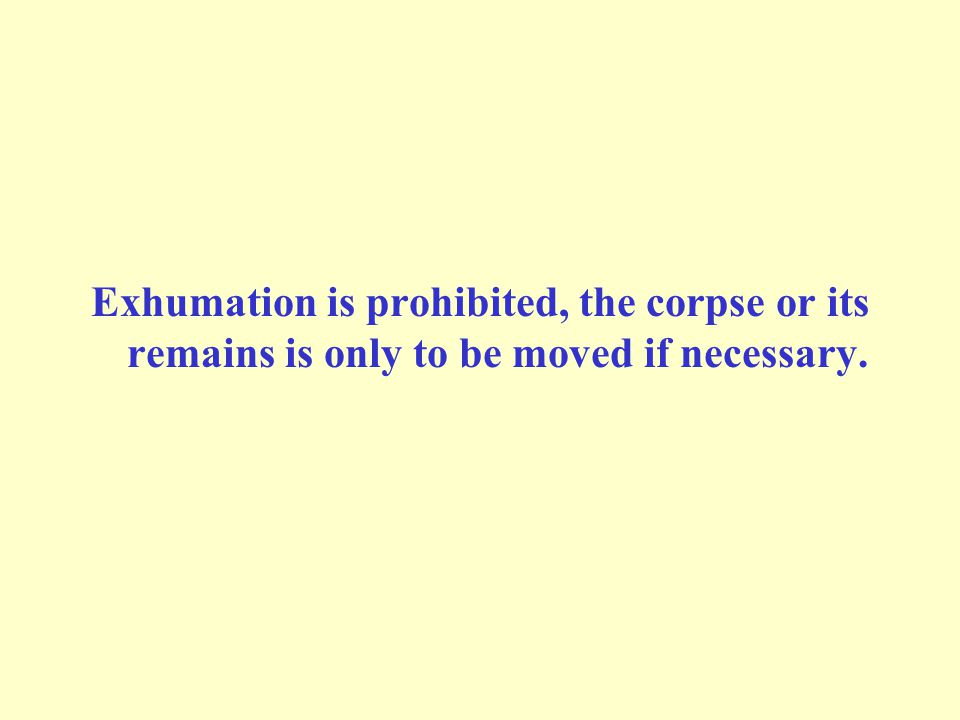 Exhumation is prohibited, the corpse or its remains is only to be moved if necessary.