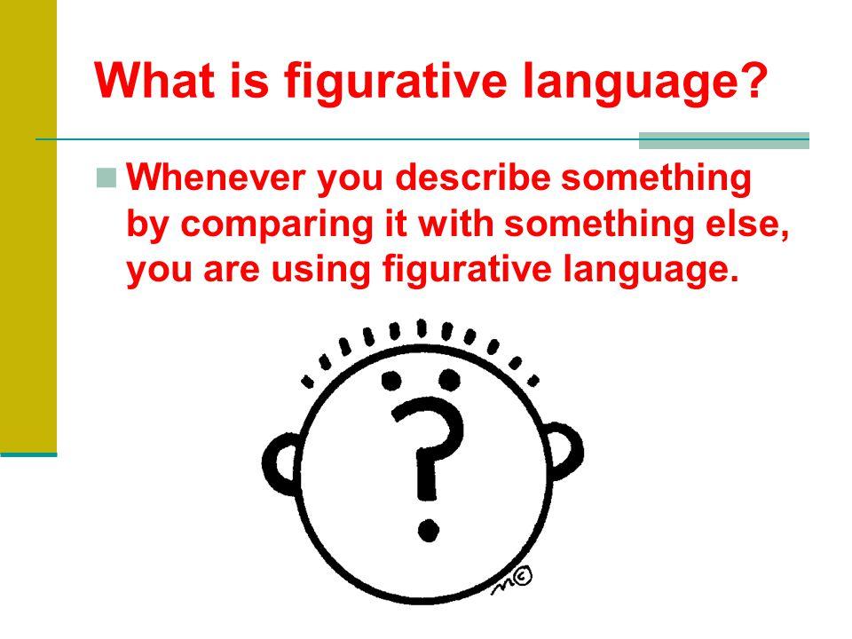Recognizing Figurative Language How do you recognize figurative language in writing.