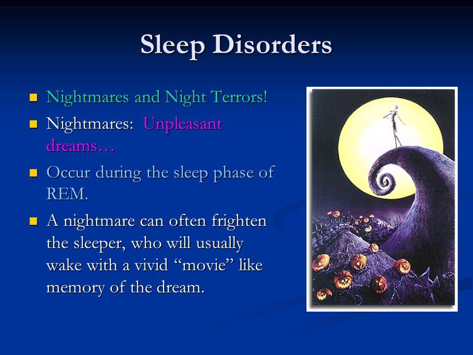 Sleep Disorders Nightmares and Night Terrors! Nightmares and Night Terrors! Nightmares: Unpleasant dreams… Nightmares: Unpleasant dreams… Occur during