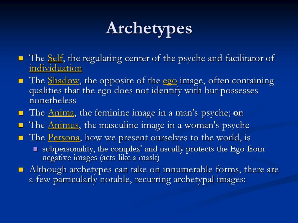 Archetypes The Self, the regulating center of the psyche and facilitator of individuation The Self, the regulating center of the psyche and facilitato