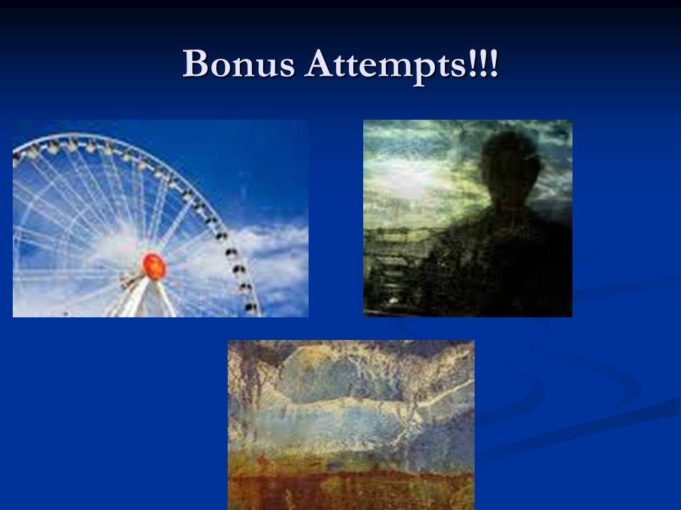 Bonus Attempts!!!