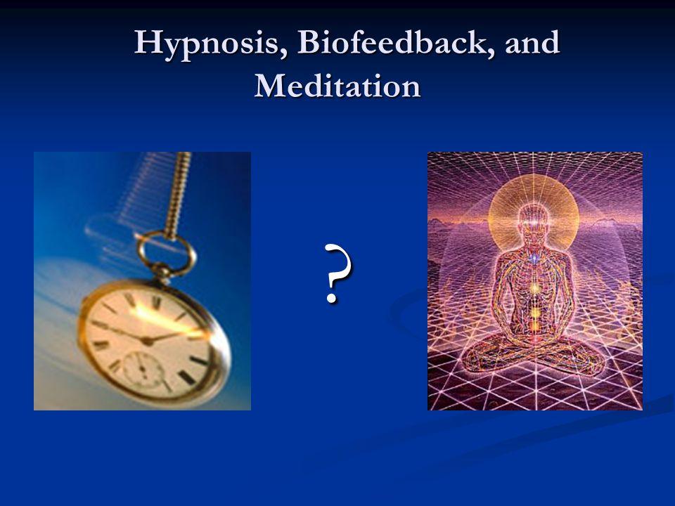 Hypnosis, Biofeedback, and Meditation Hypnosis, Biofeedback, and Meditation ?