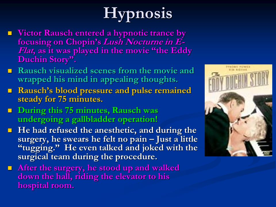 """Hypnosis Victor Rausch entered a hypnotic trance by focusing on Chopin's Lush Nocturne in E- Flat, as it was played in the movie """"the Eddy Duchin Stor"""
