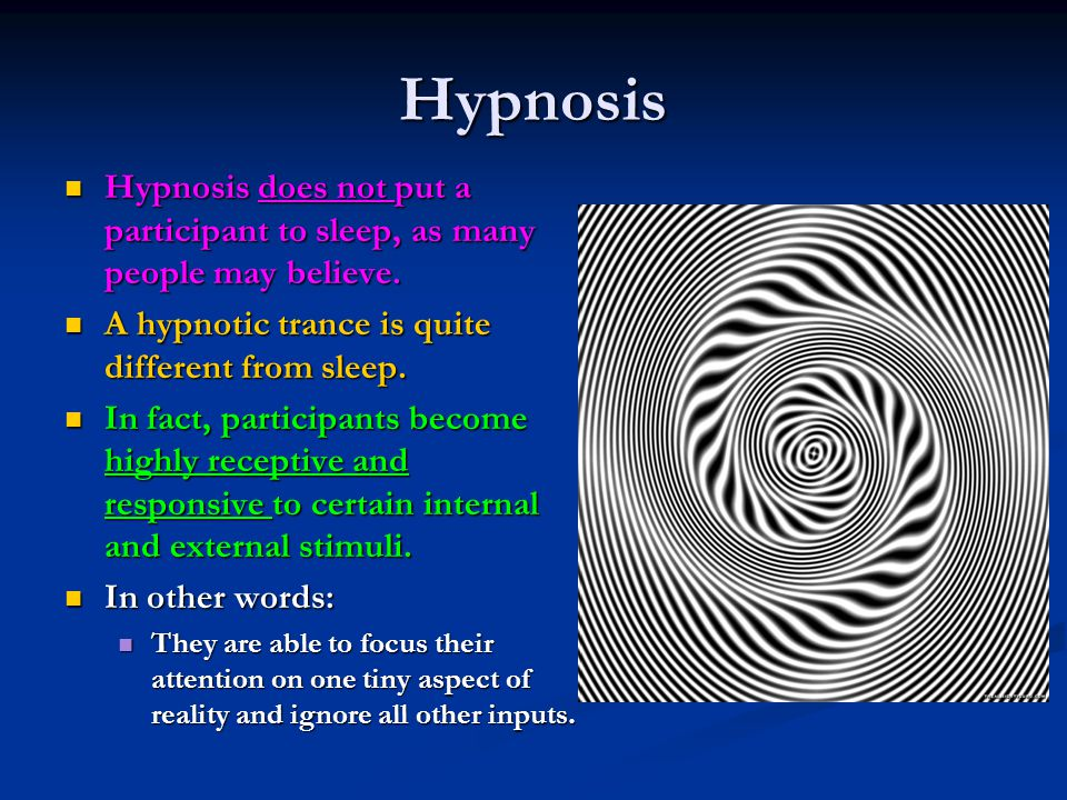 Hypnosis Hypnosis does not put a participant to sleep, as many people may believe. Hypnosis does not put a participant to sleep, as many people may be