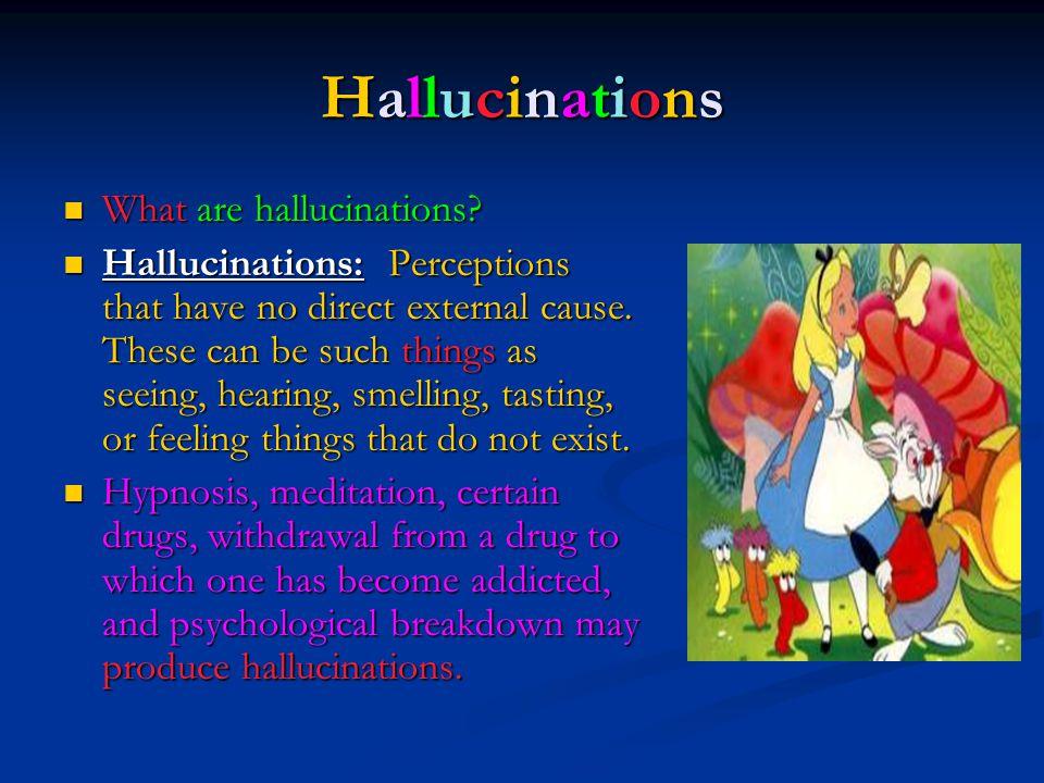 HallucinationsHallucinationsHallucinationsHallucinations What are hallucinations? What are hallucinations? Hallucinations: Perceptions that have no di