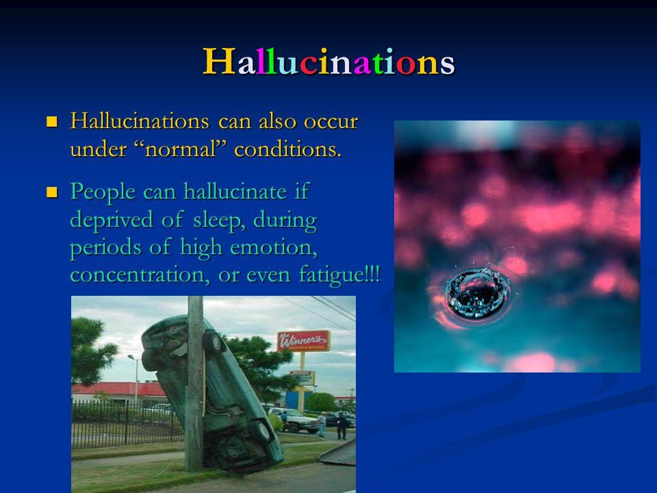 "HallucinationsHallucinationsHallucinationsHallucinations Hallucinations can also occur under ""normal"" conditions. Hallucinations can also occur under"