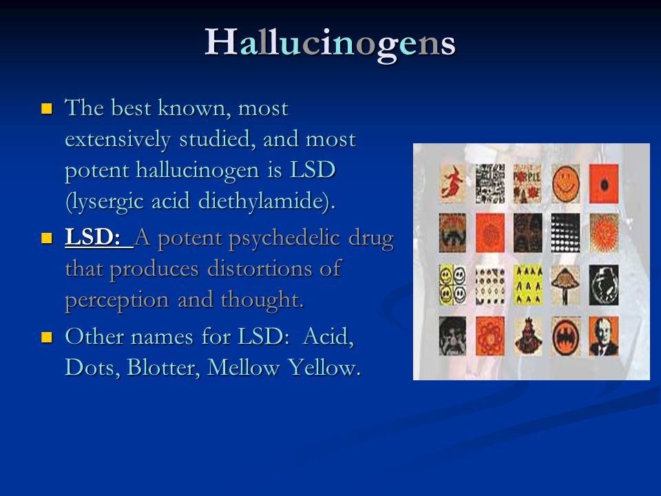 HallucinogensHallucinogensHallucinogensHallucinogens The best known, most extensively studied, and most potent hallucinogen is LSD (lysergic acid diet