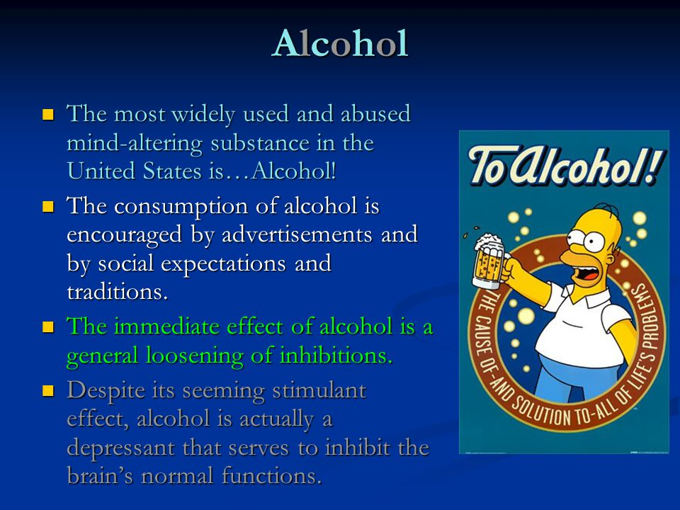 AlcoholAlcoholAlcoholAlcohol The most widely used and abused mind-altering substance in the United States is…Alcohol! The most widely used and abused