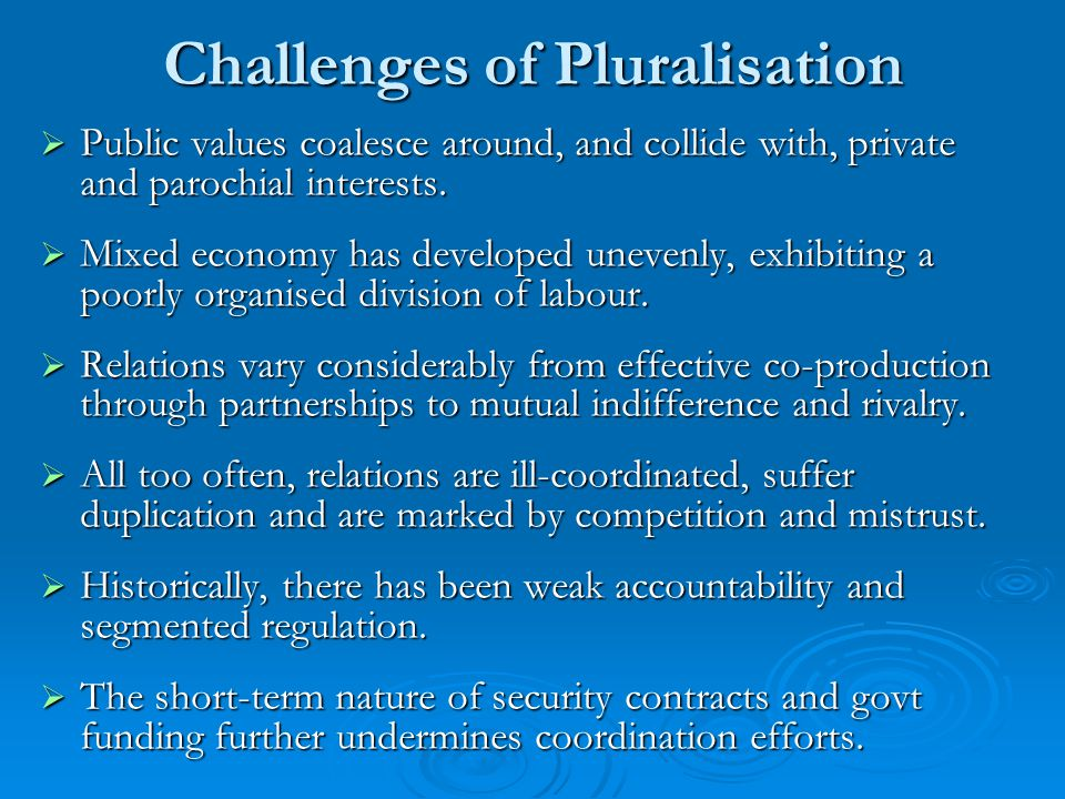 Challenges of Pluralisation  Public values coalesce around, and collide with, private and parochial interests.