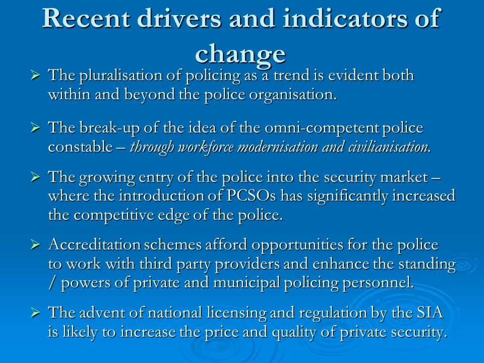 Recent drivers and indicators of change  The pluralisation of policing as a trend is evident both within and beyond the police organisation.
