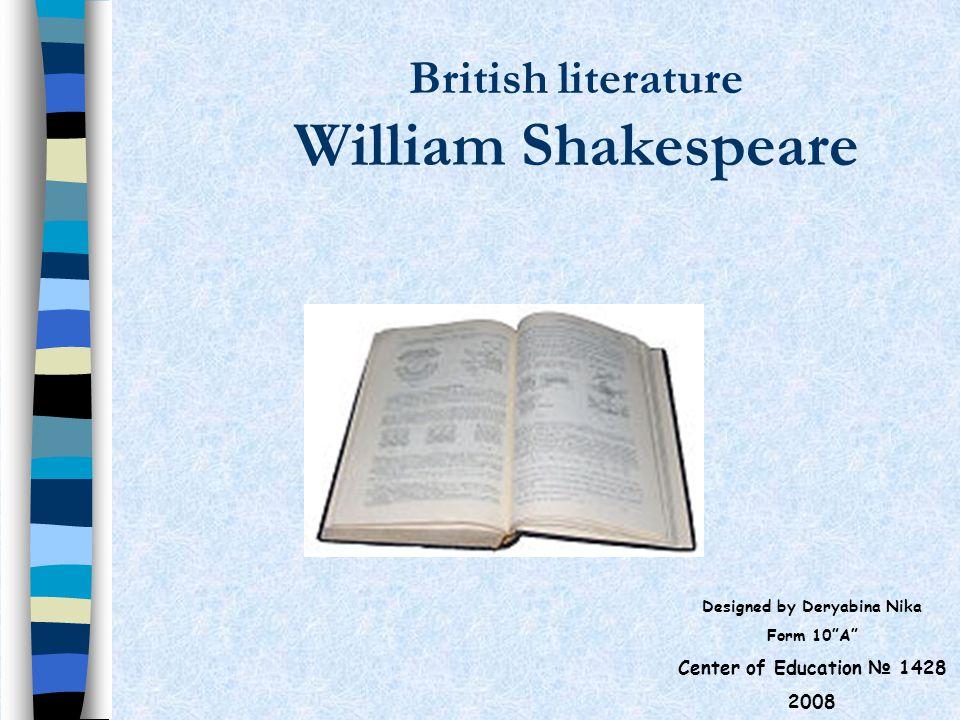 "British literature William Shakespeare Designed by Deryabina Nika Form 10""A"" Center of Education № 1428 2008"