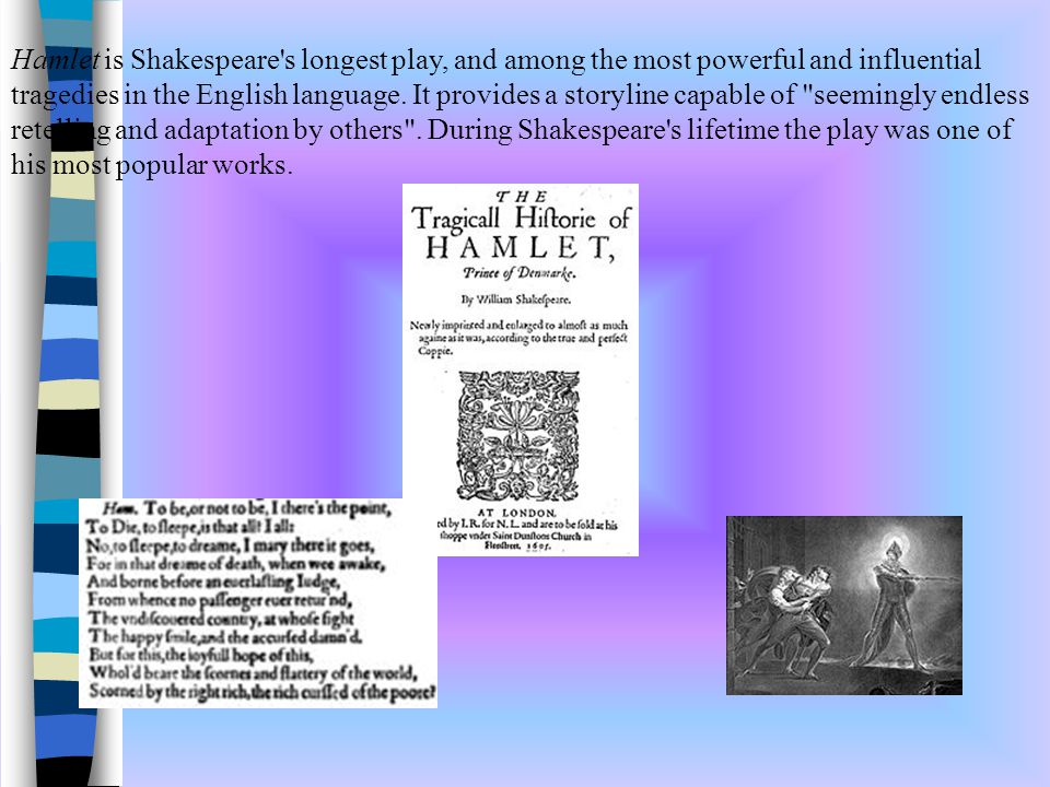Hamlet is Shakespeare's longest play, and among the most powerful and influential tragedies in the English language. It provides a storyline capable o