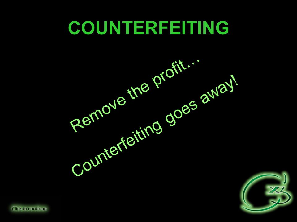 COUNTERFEITING Remove the profit… Counterfeiting goes away!