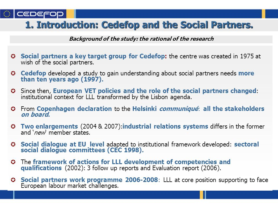 1. Introduction: Cedefop and the Social Partners. Background of the study: the rational of the research  Social partners a key target group for Cedef