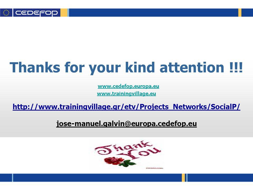 Thanks for your kind attention !!! www.cedefop.europa.eu www.trainingvillage.eu http://www.trainingvillage.gr/etv/Projects_Networks/SocialP/ jose-manu