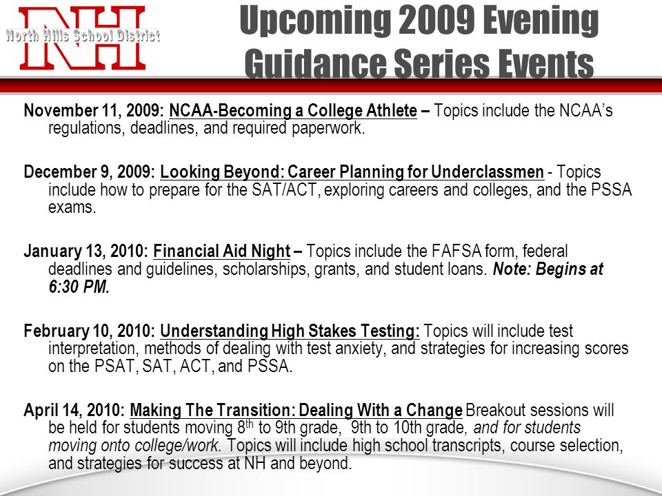 Upcoming 2009 Evening Guidance Series Events November 11, 2009: NCAA-Becoming a College Athlete – Topics include the NCAA's regulations, deadlines, and required paperwork.