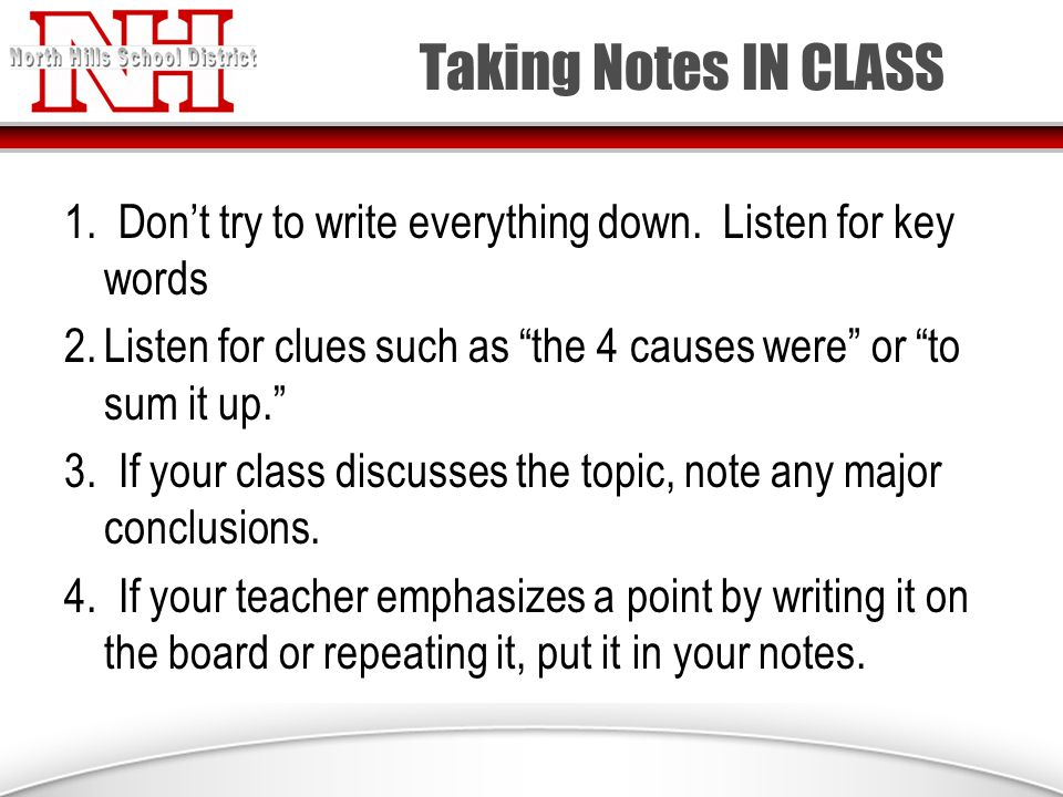 Taking Notes IN CLASS 1. Don't try to write everything down.