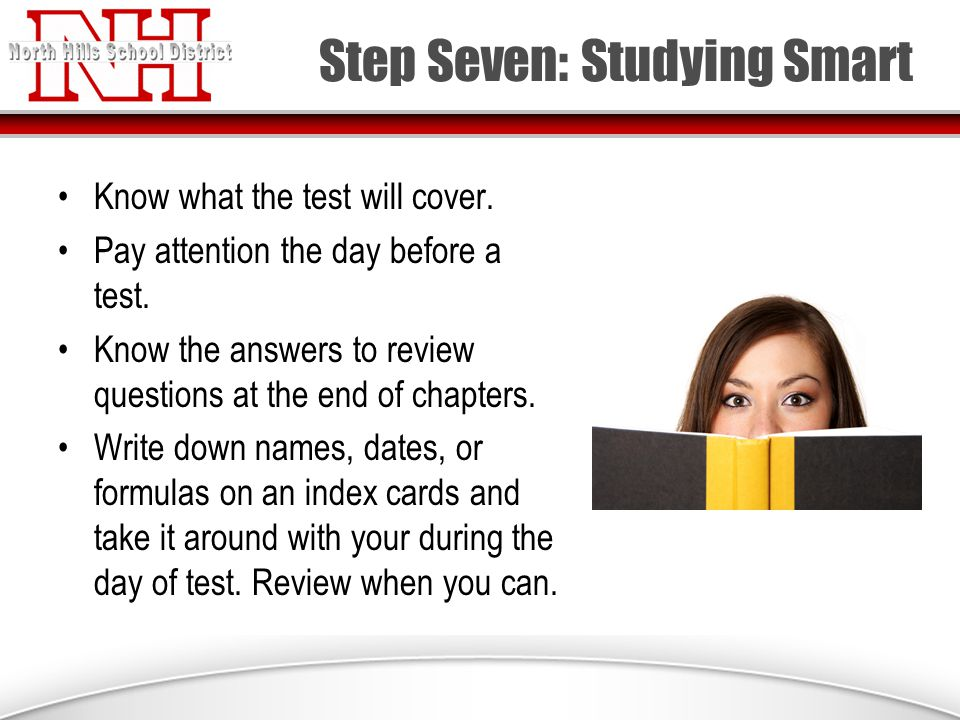 Step Seven: Studying Smart Know what the test will cover.