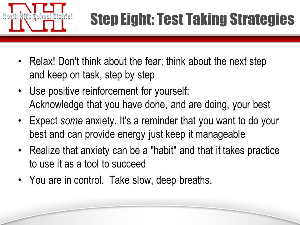 Step Eight: Test Taking Strategies Relax.