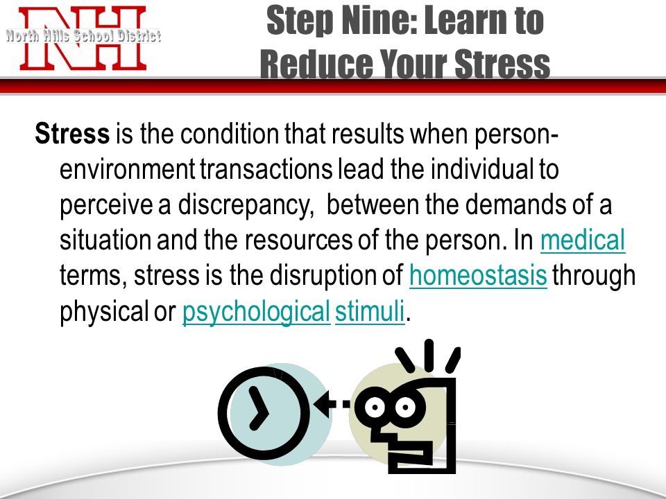 Stress is the condition that results when person- environment transactions lead the individual to perceive a discrepancy, between the demands of a situation and the resources of the person.