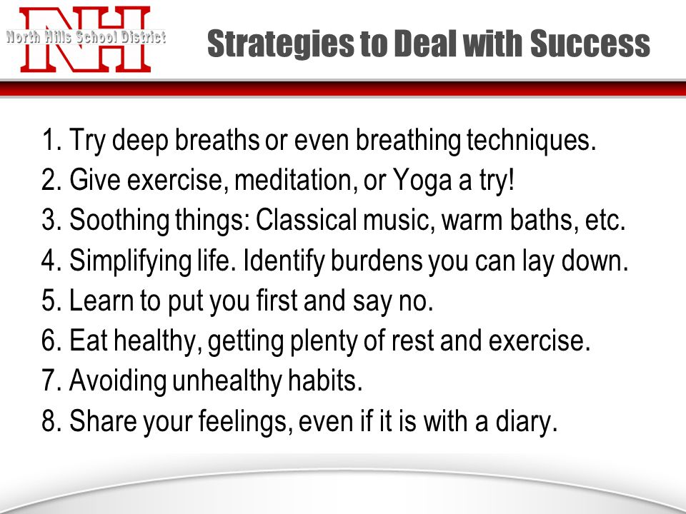 Strategies to Deal with Success 1. Try deep breaths or even breathing techniques.