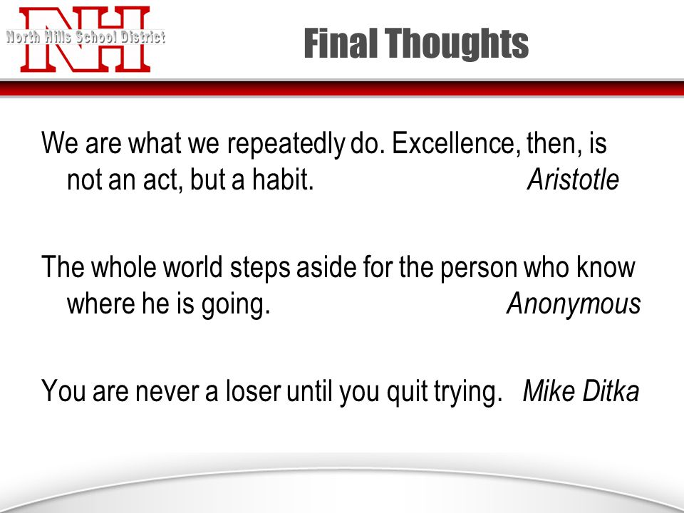 Final Thoughts We are what we repeatedly do. Excellence, then, is not an act, but a habit.