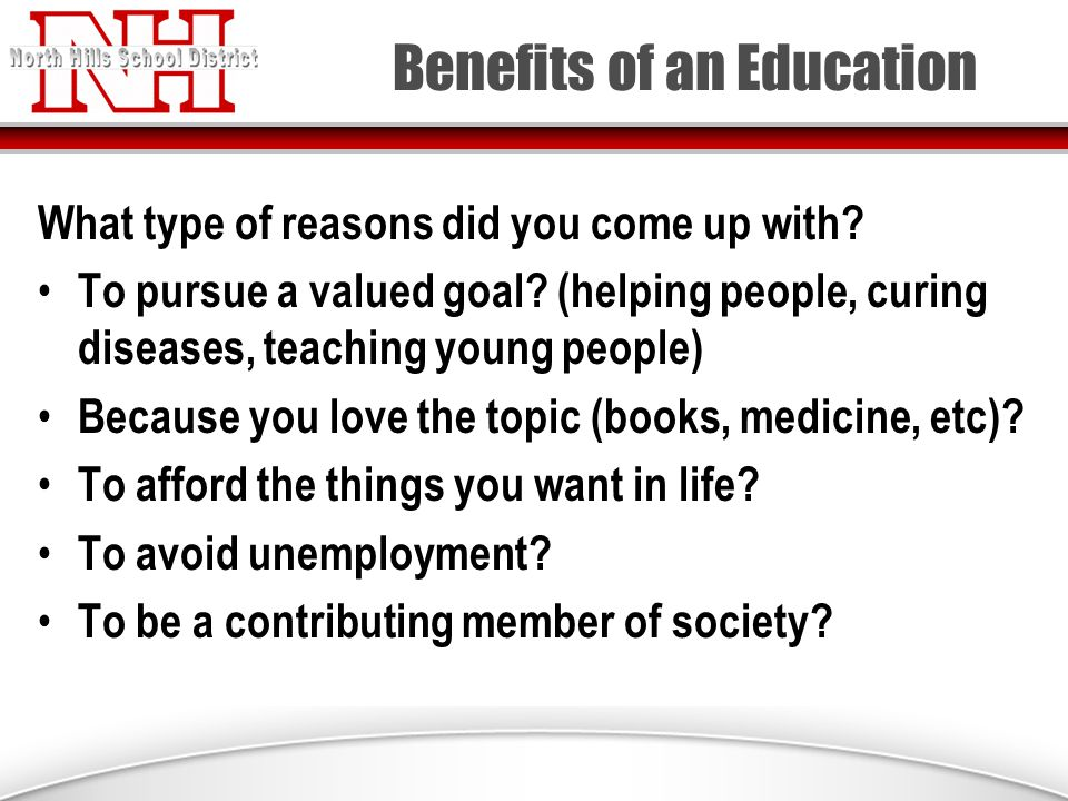 Benefits of an Education What type of reasons did you come up with.