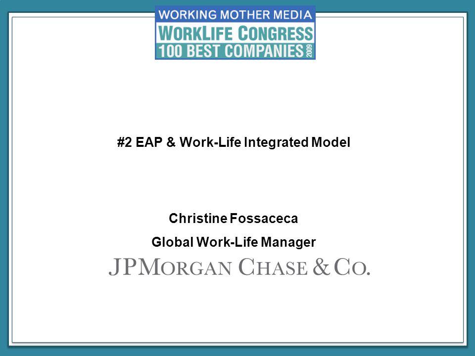 #2 EAP & Work-Life Integrated Model Christine Fossaceca Global Work-Life Manager