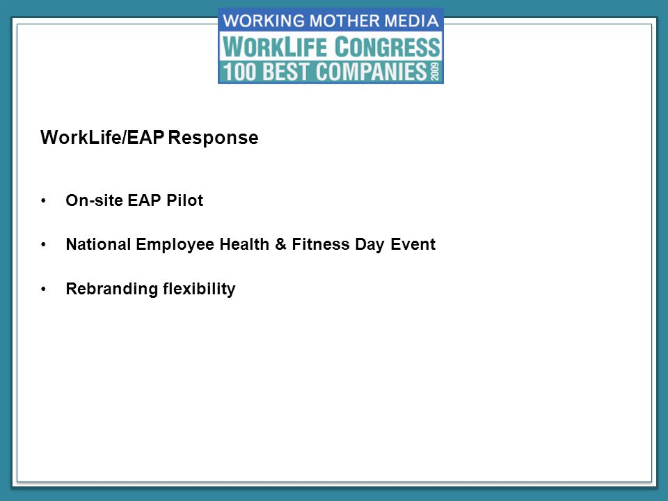 WorkLife/EAP Response On-site EAP Pilot National Employee Health & Fitness Day Event Rebranding flexibility