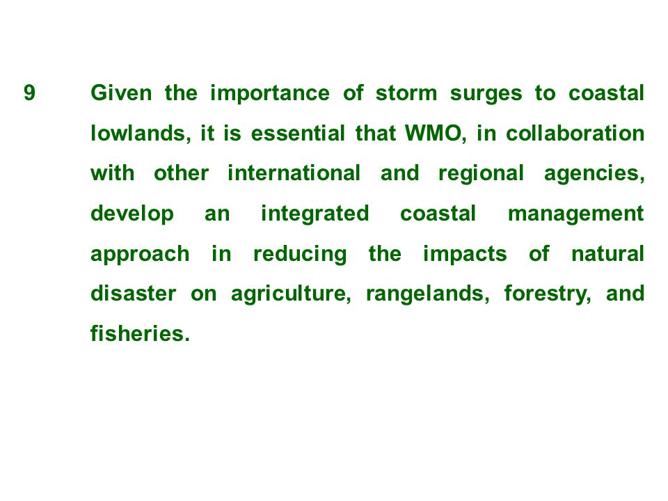 9 Given the importance of storm surges to coastal lowlands, it is essential that WMO, in collaboration with other international and regional agencies,