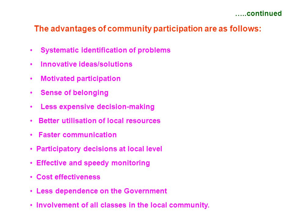 The advantages of community participation are as follows: Systematic identification of problems Innovative ideas/solutions Motivated participation Sen