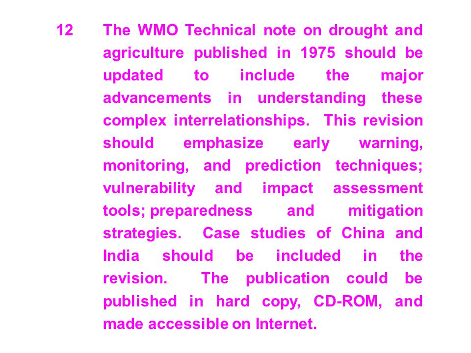 12The WMO Technical note on drought and agriculture published in 1975 should be updated to include the major advancements in understanding these compl